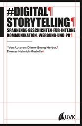 Digital Storytelling - Spannende Geschichten für interne Kommunikation, Werbung und PR