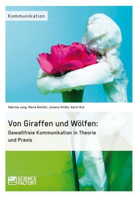 Von Giraffen und Wölfen: Gewaltfreie Kommunikation in Theorie und Praxis