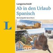 Langenscheidt Ab in den Urlaub - Spanisch - Der kompakte Sprachkurs