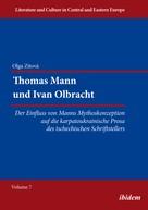 Olga Zitova: Thomas Mann und Ivan Olbracht. Der Einfluss von Manns Mythoskonzeption auf die karpatoukrainische Prosa des tschechischen Schriftstellers