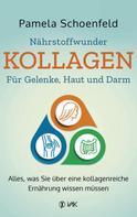 Pamela Schoenfeld: Nährstoffwunder Kollagen - Für Gelenke, Haut und Darm