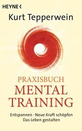 Praxisbuch Mental-Training - Entspannen - Neue Kraft schöpfen - Das Leben gestalten