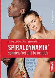 Spiraldynamik - schmerzfrei und beweglich - Die besten Übungen für den ganzen Körper