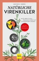 Natürliche Virenkiller - Mit der Hilfe der Natur: Immunsystem stärken und Viruserkrankungen vorbeugen