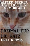 Alfred Bekker: Dreimal für die Katz: Drei Krimis