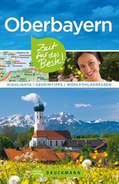 Bruckmann Reiseführer Oberbayern: Zeit für das Beste - Highlights, Geheimtipps, Wohlfühladressen