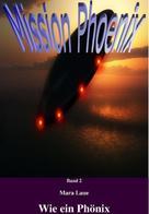 Mara Laue: Mission Phoenix - Band 2: Wie ein Phönix ★★★★