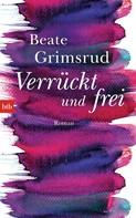 Beate Grimsrud: Verrückt und frei ★★★★