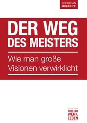 Der Weg des Meisters - Wie man große Visionen verwirklicht