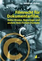 Heidrun Huber: Filmrecht für Dokumentarfilm, Doku-Drama, Reportage und andere Non-Fiction-Formate