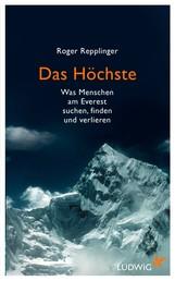 Das Höchste - Was Menschen am Everest suchen, finden und verlieren