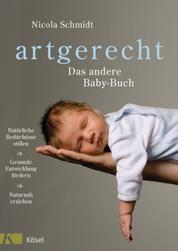 artgerecht - Das andere Baby-Buch - Natürliche Bedürfnisse stillen. Gesunde Entwicklung fördern. Naturnah erziehen