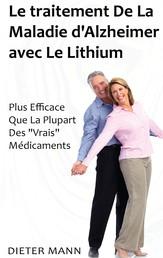 """Le traitement De La Maladie d'Alzheimer avec Le Lithium - Plus Efficace Que La Plupart Des """"Vrais"""" Médicaments"""