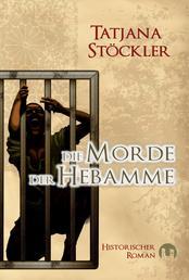 Die Morde der Hebamme - Historischer Roman