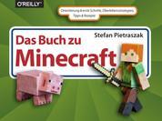 Das Buch zu Minecraft - Orientierung & erste Schritte, Überlebensstrategien, Tipps & Rezepte