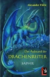 Der Aufstand der Drachenreiter - Saphir - Band 1 der Serie Der Aufstand der Drachenreiter