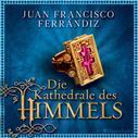 Juan Francisco Ferrándiz: Die Kathedrale des Himmels (ungekürzt) ★★★★
