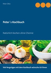 Peter's Kochbuch - Natürlich Kochen