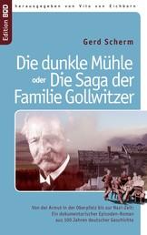 Die dunkle Mühle oder Die Saga der Familie Gollwitzer - Von der Armut in der Oberpfalz bis zur Nazi-Zeit: Ein dokumentarischer Episoden-Roman aus 100 Jahren deutscher Geschichte