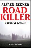 Alfred Bekker: Road Killer