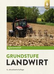 Agrarwirtschaft Grundstufe Landwirt - Fachtheorie für Boden, Pflanze, Tier, Technik