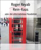 Roger Reyab: Rein-Raus
