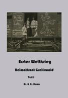 Edwin Kuna: Erster Weltkrieg - Heimatfront Greifswald Teil 1