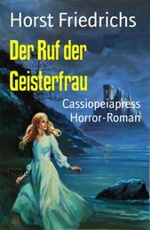Der Ruf der Geisterfrau - Cassiopeiapress Horror-Roman
