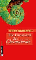Patricia Holland Moritz: Die Einsamkeit des Chamäleons ★★★