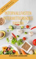 Susanne Lehmann: Intervallfasten - Intermittierendes Fasten Mit der 16:8 5:2 Diät zur Traumfigur Abendessen Rezepte Kochbuch Gesund Abnehmen - Diät - Schlank werden ★★
