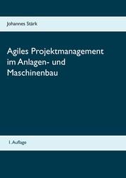 Agiles Projektmanagement im Anlagen- und Maschinenbau