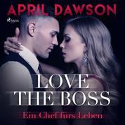 Love the Boss - Ein Chef fürs Leben - Boss-Reihe, Band 2 (Ungekürzt)