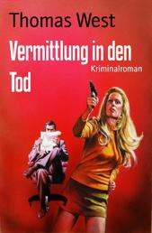 Vermittlung in den Tod - Kriminalroman
