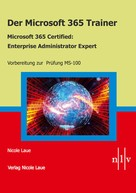 Nicole Laue: Der Microsoft 365 Trainer Microsoft 365 Certified- Enterprise Administrator Expert