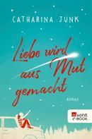 Catharina Junk: Liebe wird aus Mut gemacht ★★★★