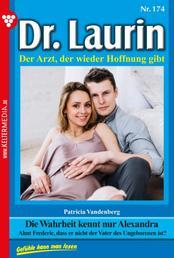 Dr. Laurin 174 – Arztroman - Die Wahrheit kennt nur Alexandra