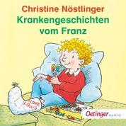 Krankengeschichten vom Franz - Ungekürzte Lesung