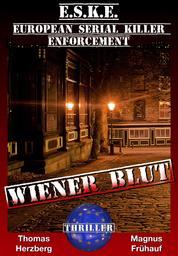 Wiener Blut - Thriller - (E.S.K.E.) European-Serial-Killer-Enforcement 2