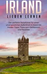 Irland lieben lernen: Der perfekte Reiseführer für einen unvergesslichen Aufenthalt in Irland inkl. Insider-Tipps, Tipps zum Geldsparen und Packliste