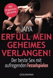 Erfüll mein geheimes Verlangen! - Der beste Sex mit aufregenden Fesselspielen - Mit Orgasmusgarantie