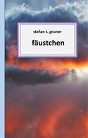 Stefan T. Gruner: Fäustchen