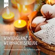 Winterglanz und Weihnachtsfreude - Weihnachtsgeschichten, die zu Herzen gehen
