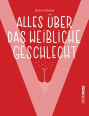 """""""V"""" - Alles über das weibliche Geschlecht - Bodyshaming, weiblicher Orgasmus, Selbstbefriedigung, Menstruation, Verhütung u.v.m. - Alles über Vagina und Vulva"""