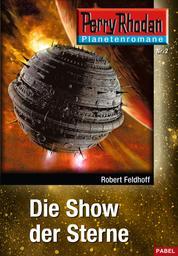 Planetenroman 2: Die Show der Sterne - Ein abgeschlossener Roman aus dem Perry Rhodan Universum