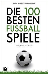 Die 100 besten Fußball-Spiele - Finals, Krimis und Wunder