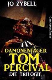Dämonenjäger Tom Percival : Die Trilogie - Band 1-3 der Cassiopeiapress Serie in einem Buch
