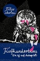 Felix Scharlau: Fünfhunderteins