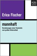 Erica Fischer: mannhaft