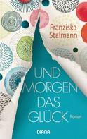 Franziska Stalmann: Und morgen das Glück ★★★★