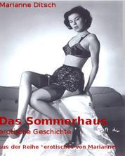 """Das Sommerhaus - erotische Geschichte - aus der Reihe """"erotisches von Marianne"""""""